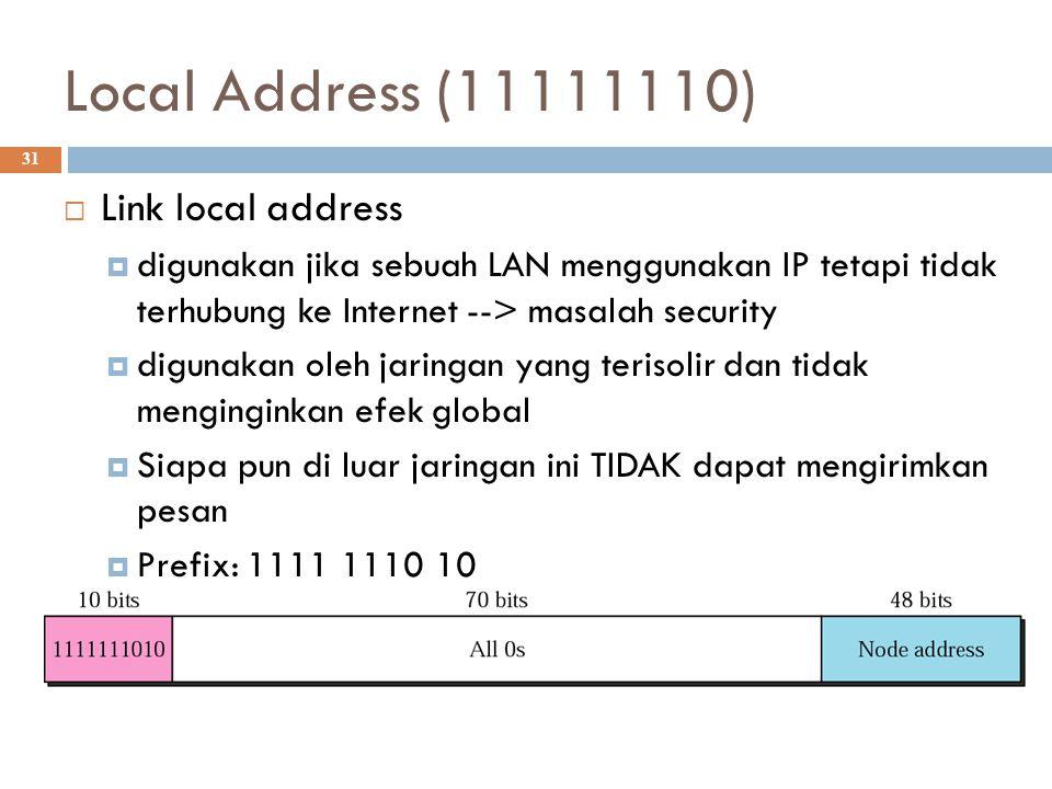 Local Address (11111110)  31  Link local address  digunakan jika sebuah LAN menggunakan IP tetapi tidak terhubung ke Internet --> masalah security