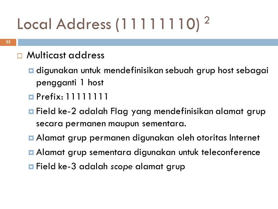 Local Address (11111110) 2 33  Multicast address  digunakan untuk mendefinisikan sebuah grup host sebagai pengganti 1 host  Prefix: 11111111  Fiel