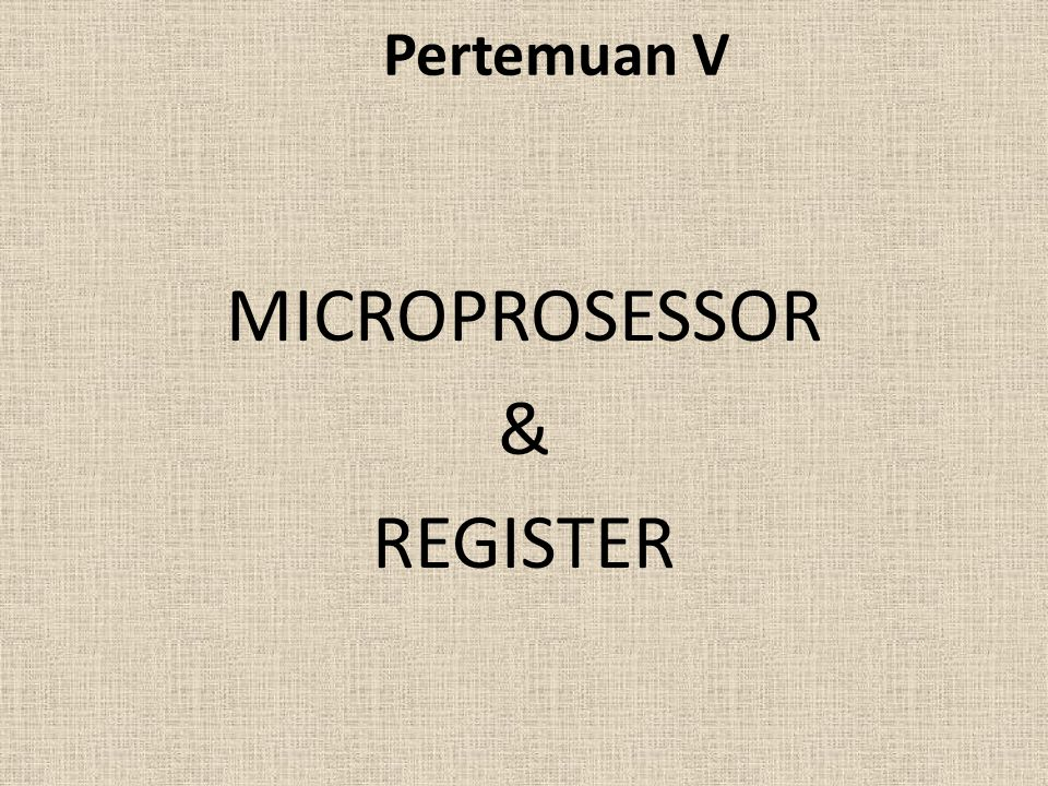 Pertemuan V MICROPROSESSOR & REGISTER