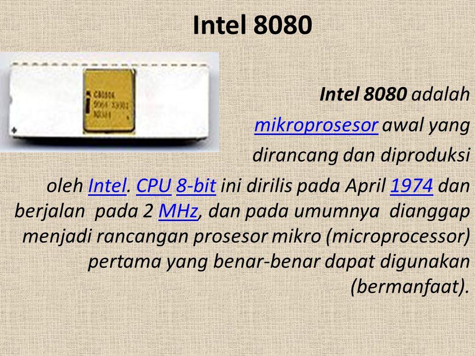 Intel 8080 Intel 8080 adalah mikroprosesormikroprosesor awal yang dirancang dan diproduksi oleh Intel. CPU 8-bit ini dirilis pada April 1974 dan berja