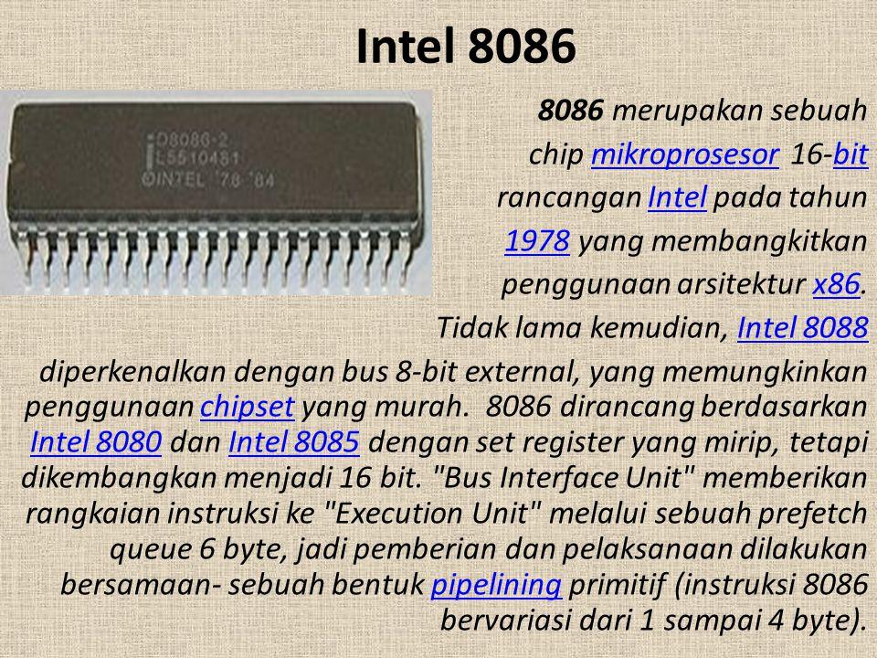 Intel 8086 8086 merupakan sebuah chip mikroprosesor 16-bitmikroprosesorbit rancangan Intel pada tahunIntel 1978 yang membangkitkan1978 penggunaan arsi