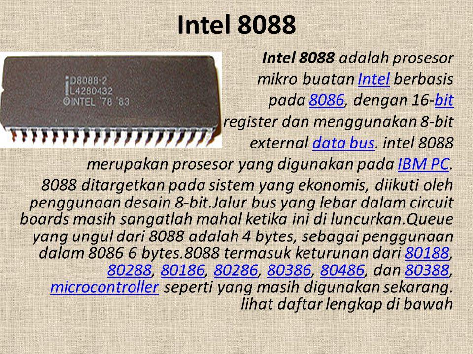 Intel 8088 Intel 8088 adalah prosesor mikro buatan Intel berbasisIntel pada 8086, dengan 16-bit8086bit register dan menggunakan 8-bit external data bu