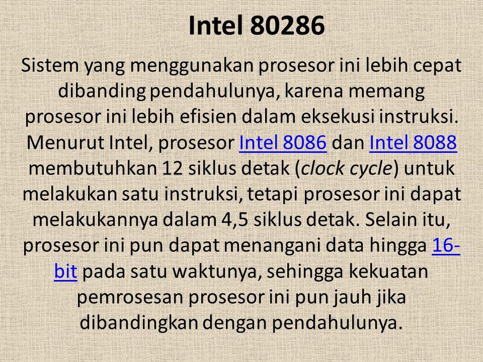 Intel 80286 Sistem yang menggunakan prosesor ini lebih cepat dibanding pendahulunya, karena memang prosesor ini lebih efisien dalam eksekusi instruksi