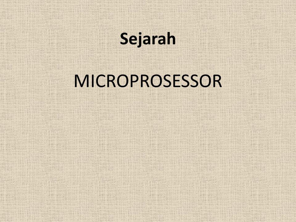 Microprosesor Setiap komputer didalamnya pasti terdapat mikroprosesor.