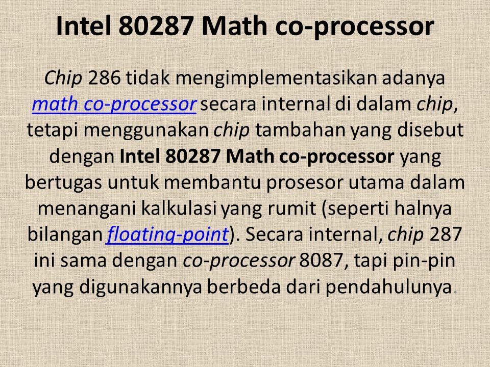 Intel 80287 Math co-processor Chip 286 tidak mengimplementasikan adanya math co-processor secara internal di dalam chip, tetapi menggunakan chip tamba