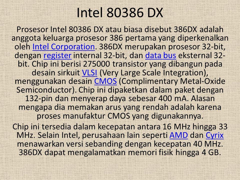 Intel 80386 DX Prosesor Intel 80386 DX atau biasa disebut 386DX adalah anggota keluarga prosesor 386 pertama yang diperkenalkan oleh Intel Corporation
