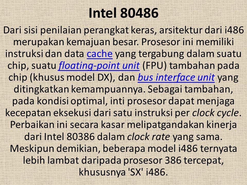 Intel 80486 Dari sisi penilaian perangkat keras, arsitektur dari i486 merupakan kemajuan besar. Prosesor ini memiliki instruksi dan data cache yang te