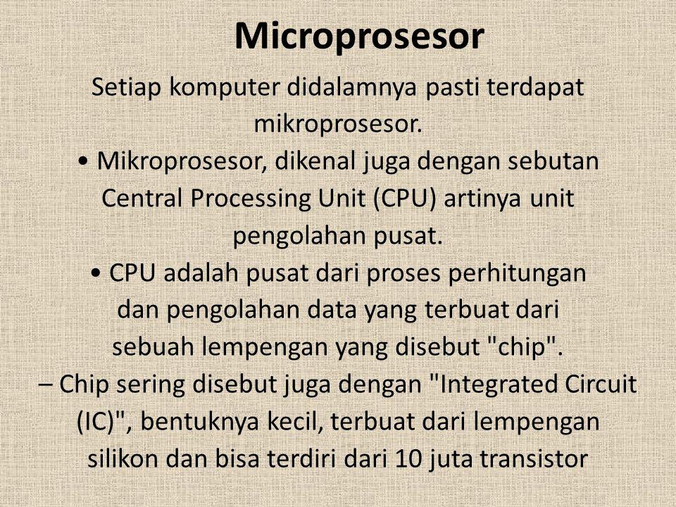 Microprosesor Setiap komputer didalamnya pasti terdapat mikroprosesor. Mikroprosesor, dikenal juga dengan sebutan Central Processing Unit (CPU) artiny