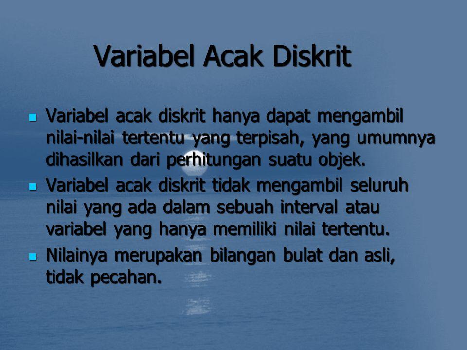 Variabel Acak Diskrit Variabel acak diskrit hanya dapat mengambil nilai-nilai tertentu yang terpisah, yang umumnya dihasilkan dari perhitungan suatu objek.