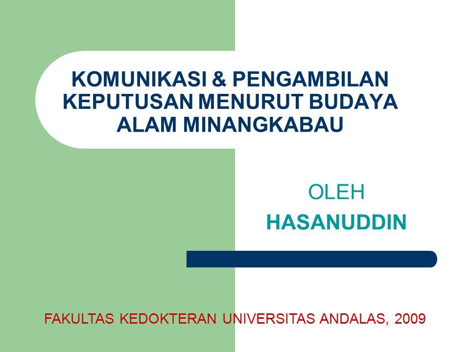 KOMUNIKASI & PENGAMBILAN KEPUTUSAN MENURUT BUDAYA ALAM MINANGKABAU OLEH HASANUDDIN FAKULTAS KEDOKTERAN UNIVERSITAS ANDALAS, 2009