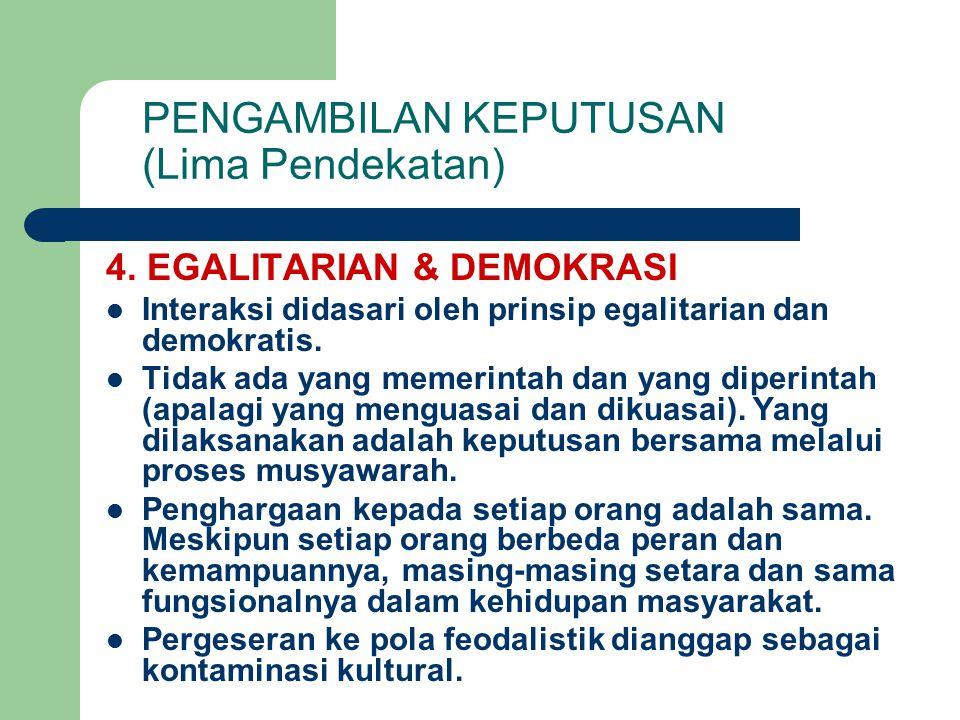 4. EGALITARIAN & DEMOKRASI Interaksi didasari oleh prinsip egalitarian dan demokratis.