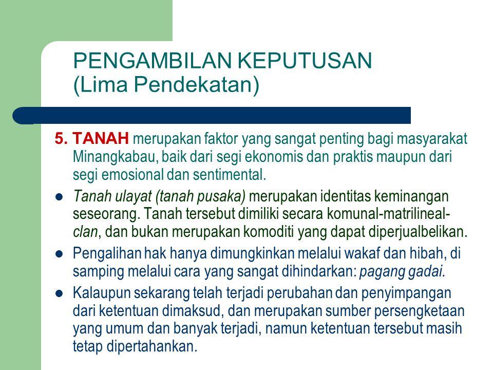 5. TANAH merupakan faktor yang sangat penting bagi masyarakat Minangkabau, baik dari segi ekonomis dan praktis maupun dari segi emosional dan sentimen