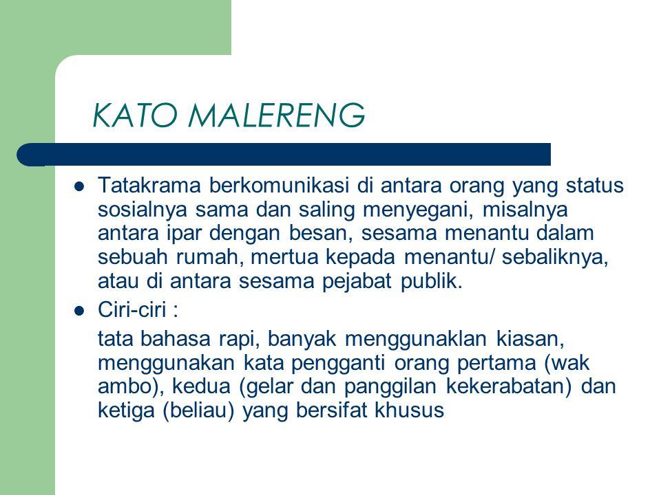 KATO MALERENG Tatakrama berkomunikasi di antara orang yang status sosialnya sama dan saling menyegani, misalnya antara ipar dengan besan, sesama menantu dalam sebuah rumah, mertua kepada menantu/ sebaliknya, atau di antara sesama pejabat publik.