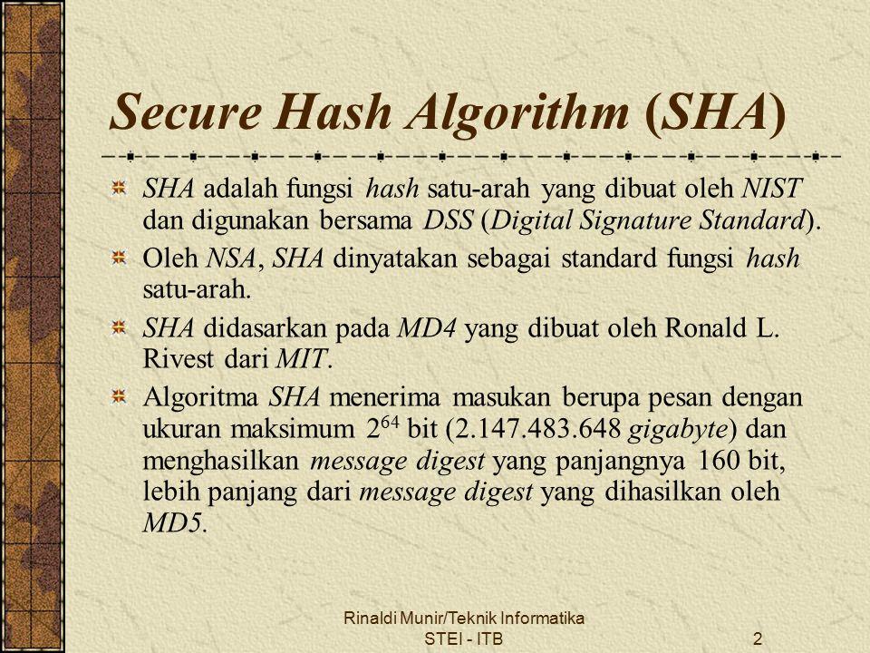 Rinaldi Munir/Teknik Informatika STEI - ITB2 Secure Hash Algorithm (SHA) SHA adalah fungsi hash satu-arah yang dibuat oleh NIST dan digunakan bersama DSS (Digital Signature Standard).