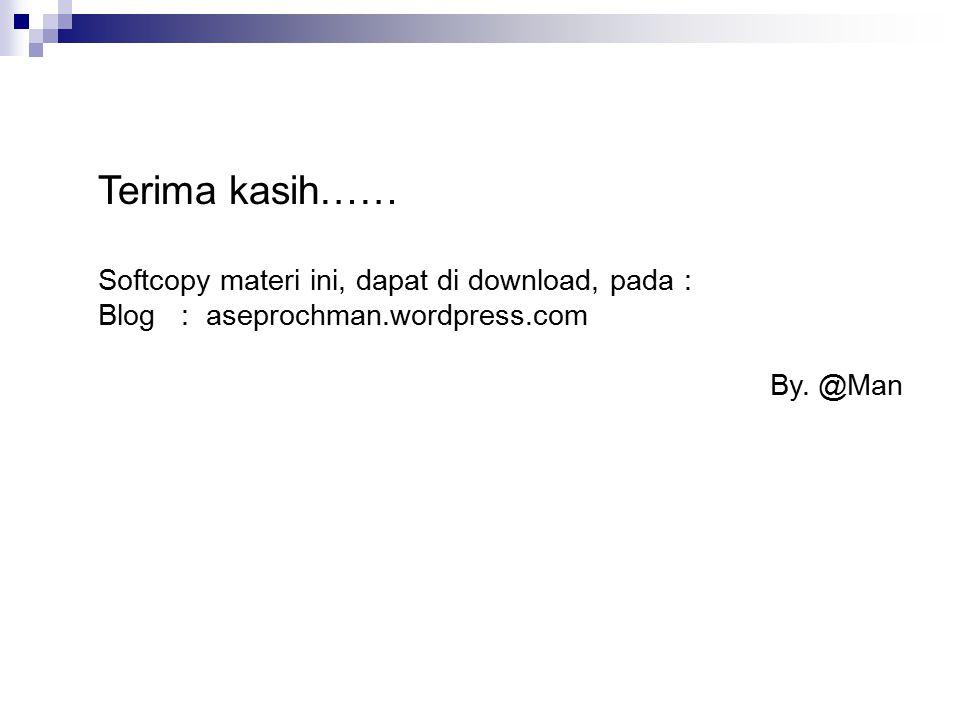 Terima kasih…… Softcopy materi ini, dapat di download, pada : Blog : aseprochman.wordpress.com By. @Man