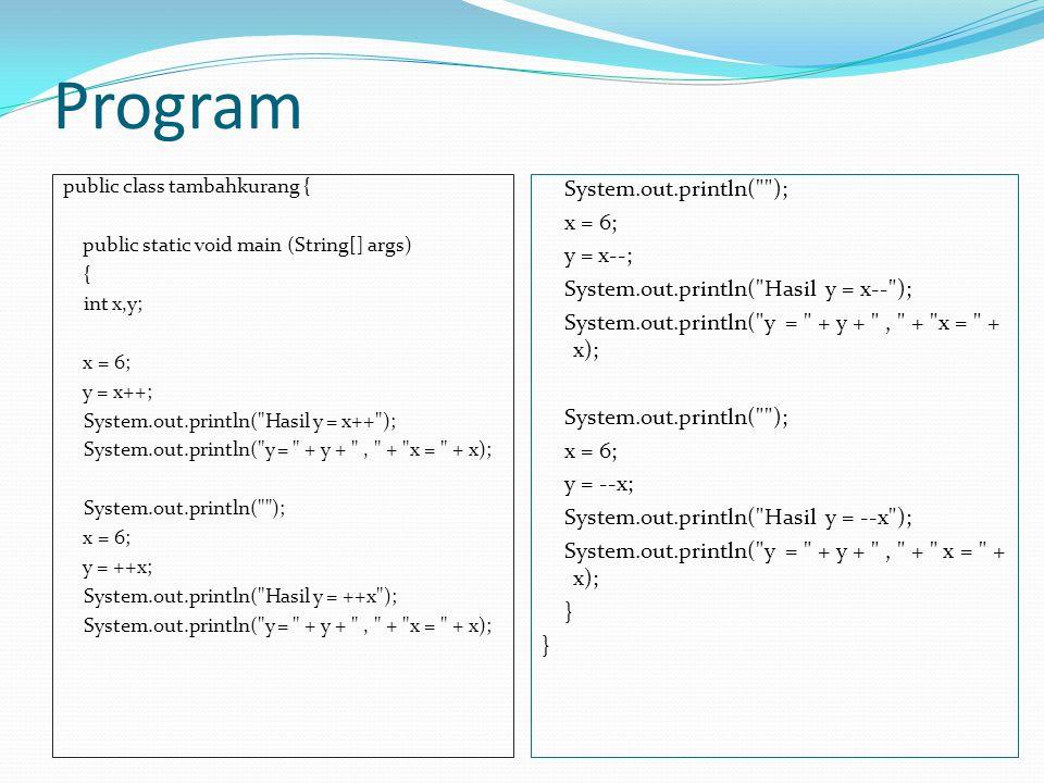 Program public class tambahkurang { public static void main (String[] args) { int x,y; x = 6; y = x++; System.out.println(