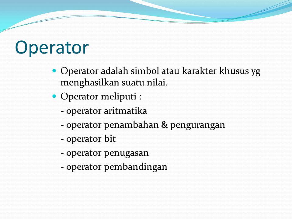 Operator Operator adalah simbol atau karakter khusus yg menghasilkan suatu nilai. Operator meliputi : - operator aritmatika - operator penambahan & pe
