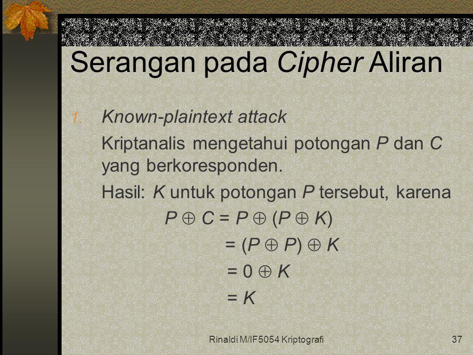 Rinaldi M/IF5054 Kriptografi37 Serangan pada Cipher Aliran 1. Known-plaintext attack Kriptanalis mengetahui potongan P dan C yang berkoresponden. Hasi