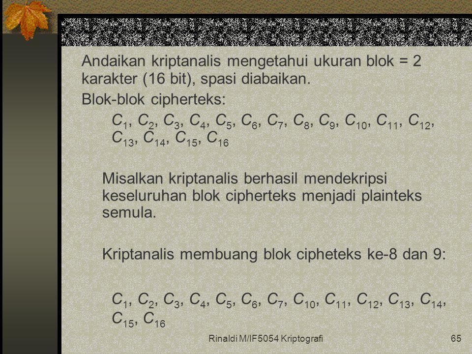 Rinaldi M/IF5054 Kriptografi65 Andaikan kriptanalis mengetahui ukuran blok = 2 karakter (16 bit), spasi diabaikan. Blok-blok cipherteks: C 1, C 2, C 3