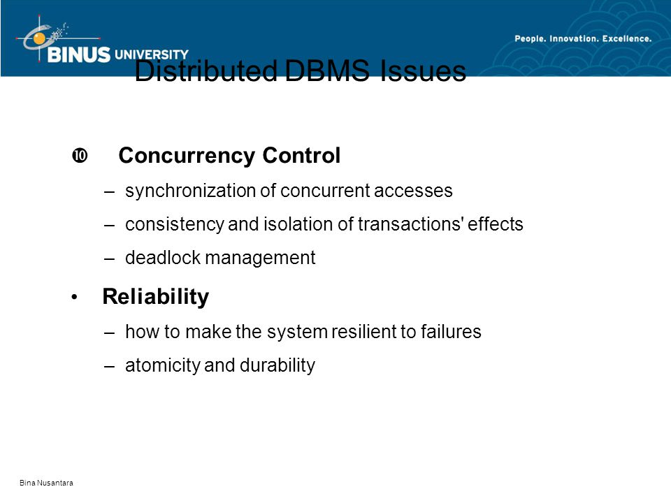 Bina Nusantara Distributed DBMS Issues  Concurrency Control –synchronization of concurrent accesses –consistency and isolation of transactions' effec