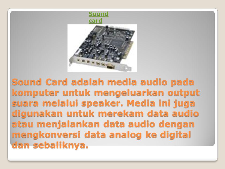 Sound Card adalah media audio pada komputer untuk mengeluarkan output suara melalui speaker. Media ini juga digunakan untuk merekam data audio atau me