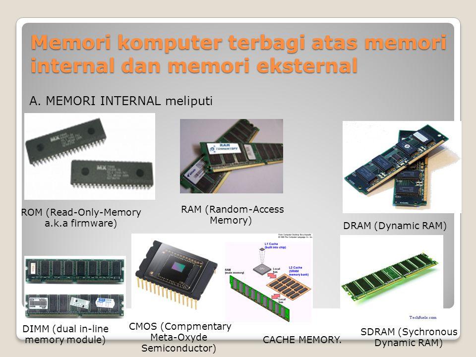 Memori komputer terbagi atas memori internal dan memori eksternal A. MEMORI INTERNAL meliputi RAM (Random-Access Memory) ROM (Read-Only-Memory a.k.a f