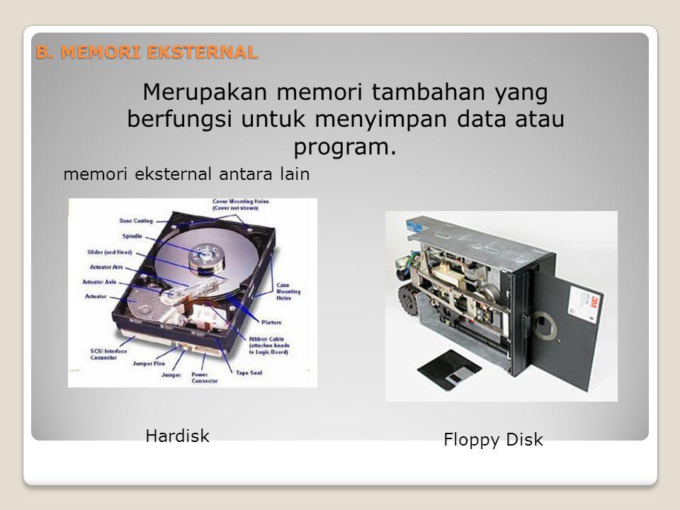 B. MEMORI EKSTERNAL Merupakan memori tambahan yang berfungsi untuk menyimpan data atau program. memori eksternal antara lain Hardisk Floppy Disk