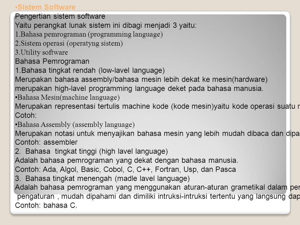 Sistem Software Pengertian sistem software Yaitu perangkat lunak sistem ini dibagi menjadi 3 yaitu: 1.Bahasa pemrograman (programming language) 2.Sist
