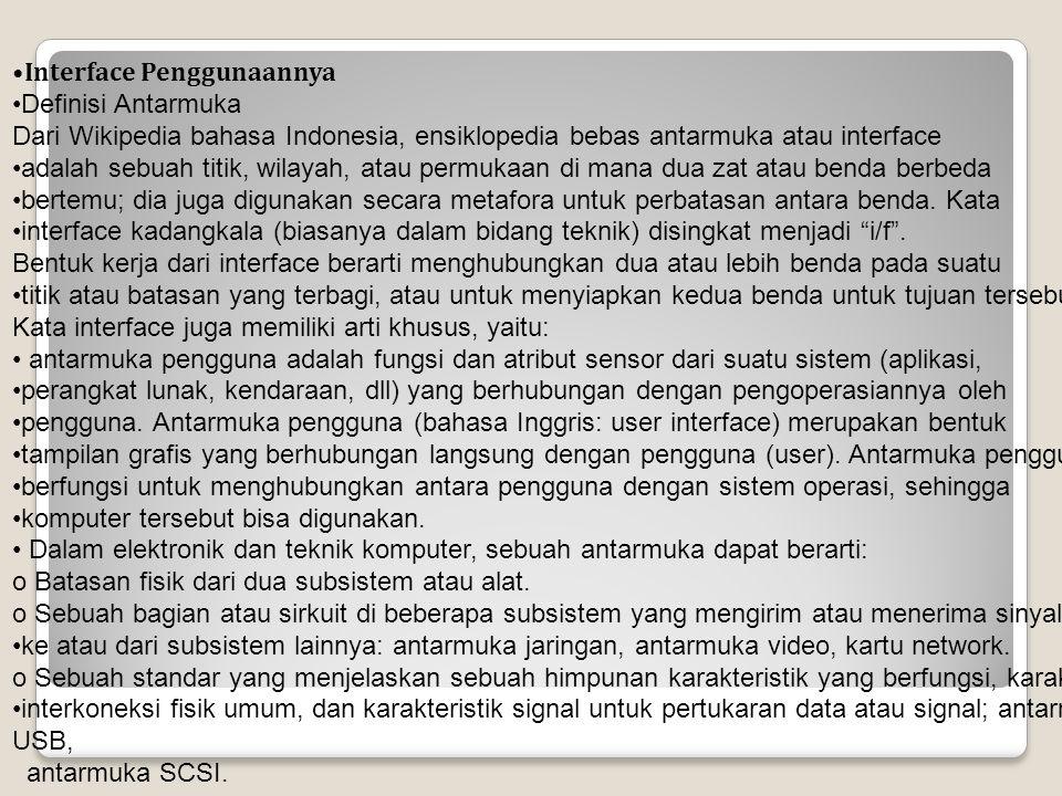 Interface Penggunaannya Definisi Antarmuka Dari Wikipedia bahasa Indonesia, ensiklopedia bebas antarmuka atau interface adalah sebuah titik, wilayah,