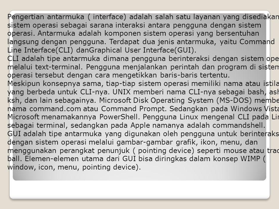 Pengertian antarmuka ( interface) adalah salah satu layanan yang disediakan sistem operasi sebagai sarana interaksi antara pengguna dengan sistem oper
