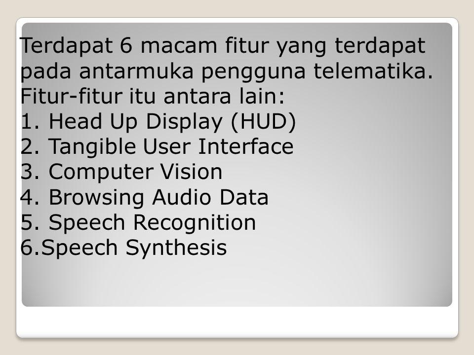 Terdapat 6 macam fitur yang terdapat pada antarmuka pengguna telematika. Fitur-fitur itu antara lain: 1. Head Up Display (HUD) 2. Tangible User Interf
