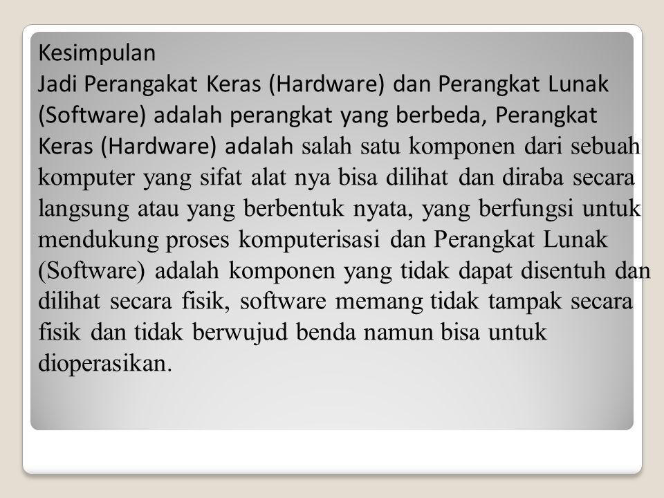 Kesimpulan Jadi Perangakat Keras (Hardware) dan Perangkat Lunak (Software) adalah perangkat yang berbeda, Perangkat Keras (Hardware) adalah salah satu