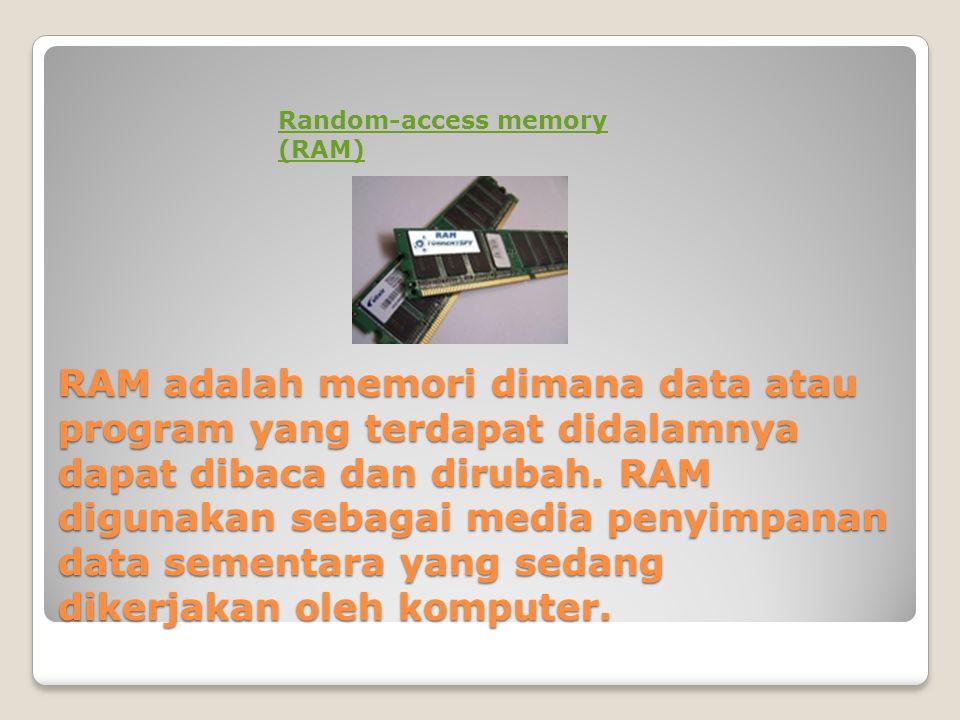RAM adalah memori dimana data atau program yang terdapat didalamnya dapat dibaca dan dirubah. RAM digunakan sebagai media penyimpanan data sementara y