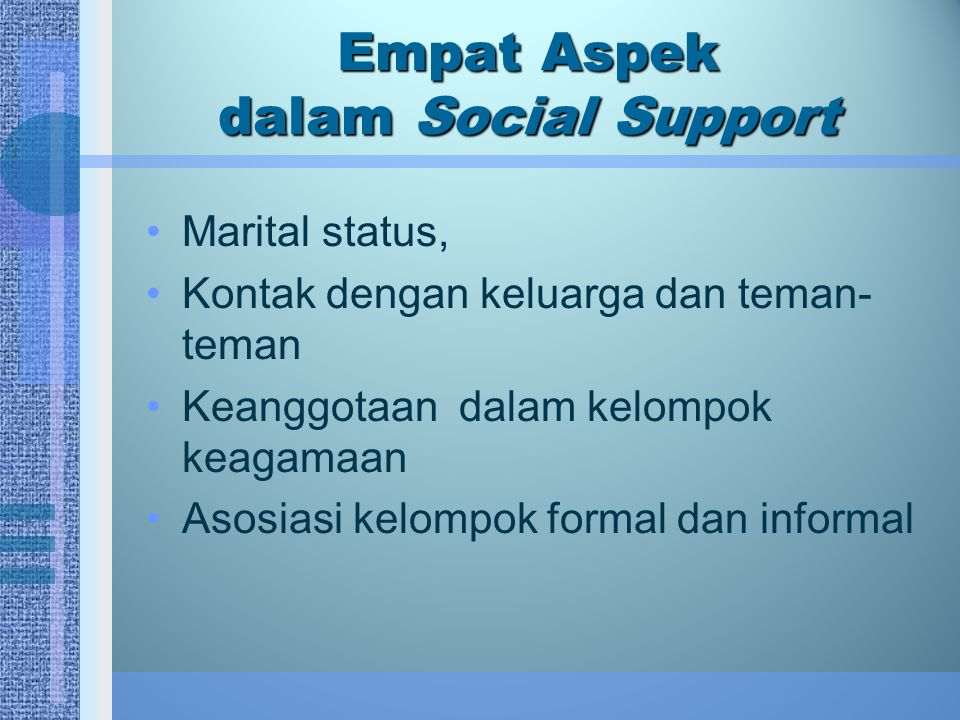 Bagaimana Social Support Berpengaruh pada Kesehatan High levels of stress  can lead to illnes Two theories: –Buffering hypothesis –Direct effects hypothesis