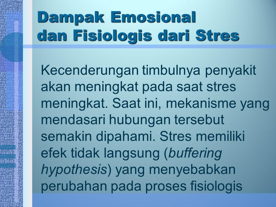 Dampak Emosional dan Fisiologis dari Stres Kecenderungan timbulnya penyakit akan meningkat pada saat stres meningkat. Saat ini, mekanisme yang mendasa