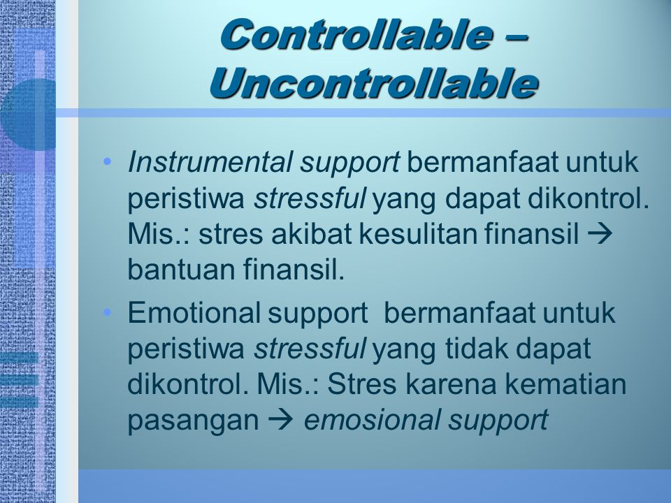 Controllable – Uncontrollable Instrumental support bermanfaat untuk peristiwa stressful yang dapat dikontrol. Mis.: stres akibat kesulitan finansil 