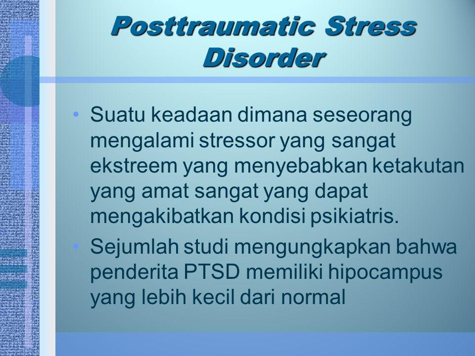 Posttraumatic Stress Disorder Suatu keadaan dimana seseorang mengalami stressor yang sangat ekstreem yang menyebabkan ketakutan yang amat sangat yang