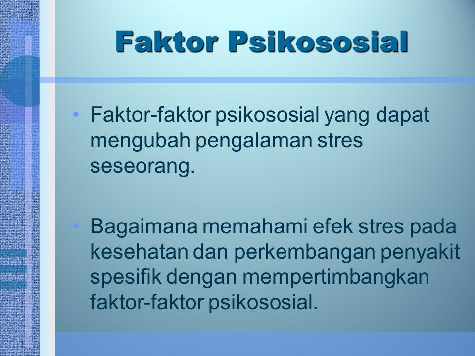 Faktor Psikososial Faktor-faktor psikososial yang dapat mengubah pengalaman stres seseorang. Bagaimana memahami efek stres pada kesehatan dan perkemba