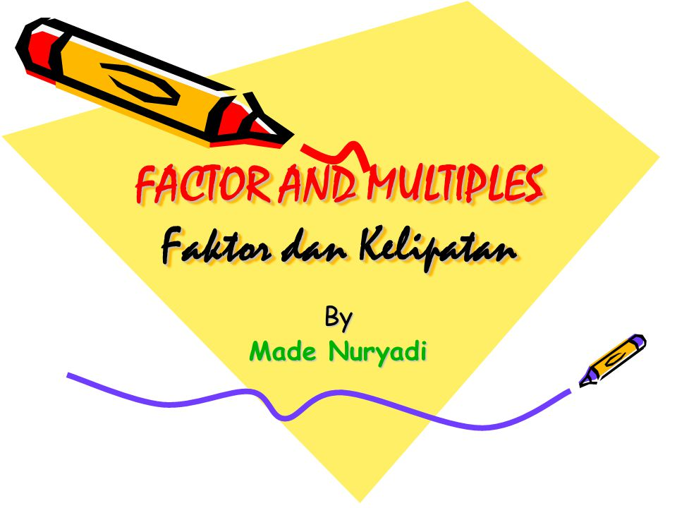 FACTOR AND MULTIPLES Faktor dan Kelipatan By Made Nuryadi