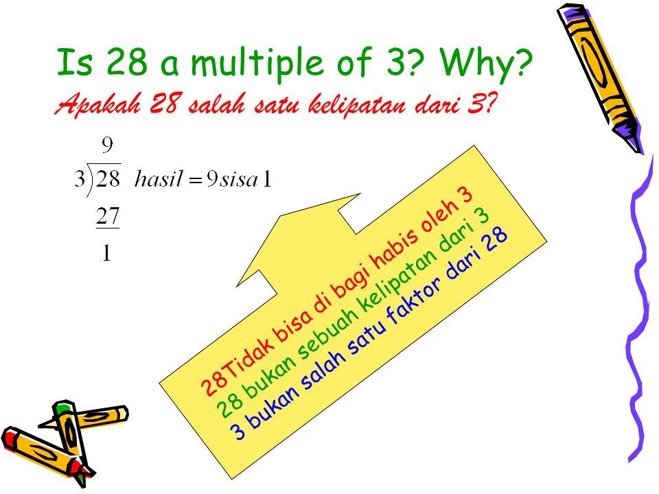 Is 28 a multiple of 3. Why. Apakah 28 salah satu kelipatan dari 3.