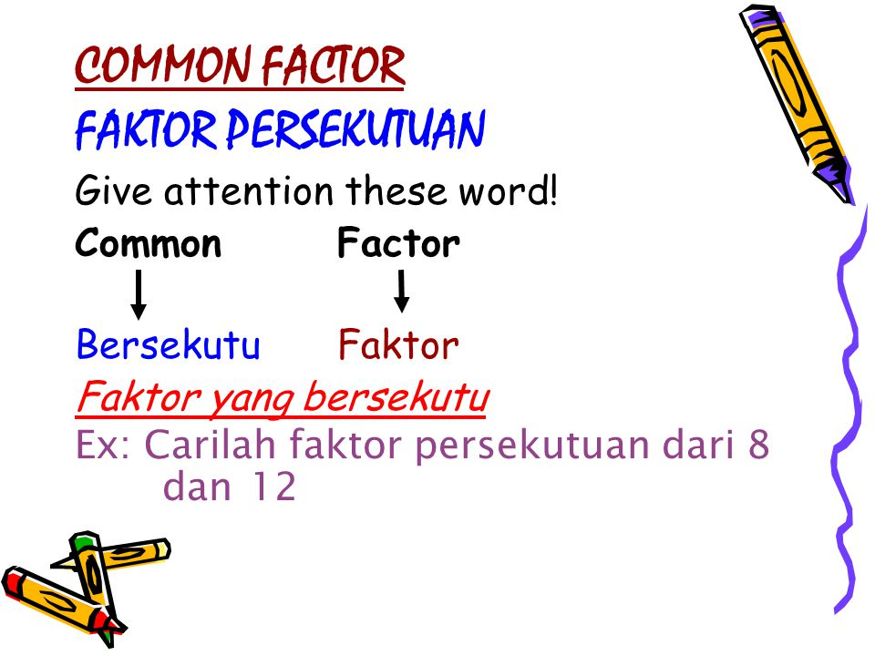 COMMON FACTOR FAKTOR PERSEKUTUAN Give attention these word.