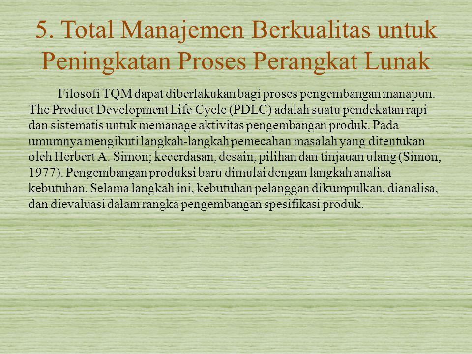 5. Total Manajemen Berkualitas untuk Peningkatan Proses Perangkat Lunak Filosofi TQM dapat diberlakukan bagi proses pengembangan manapun. The Product