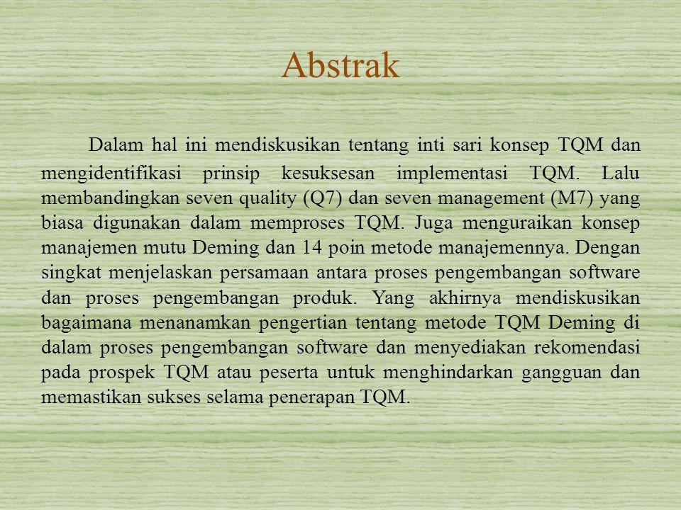 Abstrak Dalam hal ini mendiskusikan tentang inti sari konsep TQM dan mengidentifikasi prinsip kesuksesan implementasi TQM. Lalu membandingkan seven qu