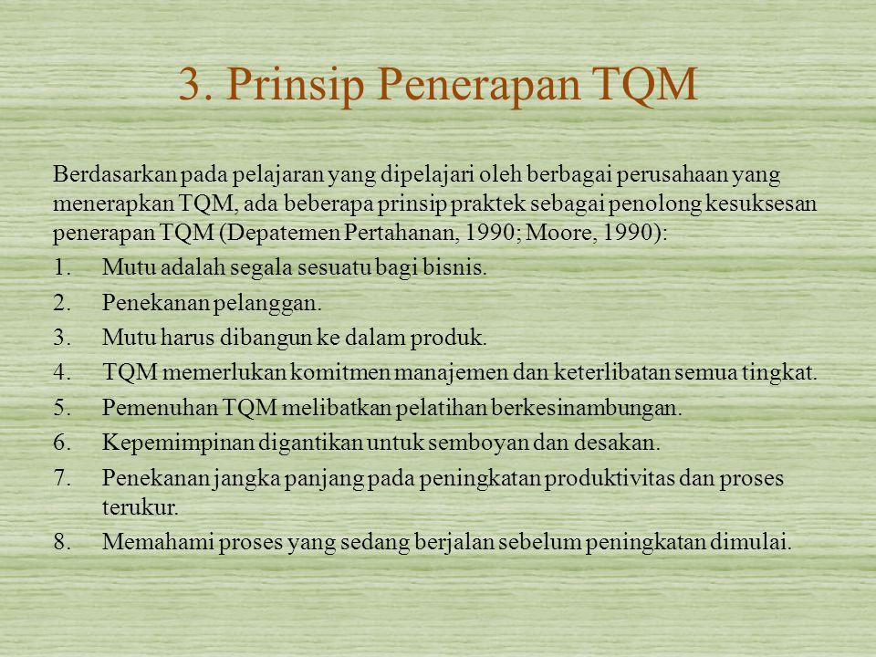 3. Prinsip Penerapan TQM Berdasarkan pada pelajaran yang dipelajari oleh berbagai perusahaan yang menerapkan TQM, ada beberapa prinsip praktek sebagai