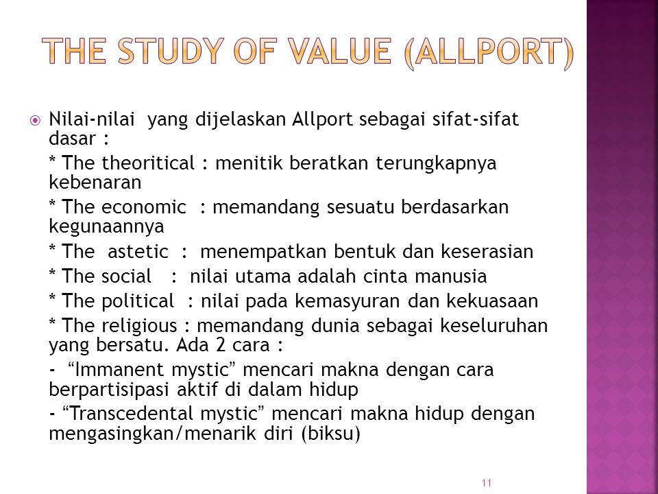  Nilai-nilai yang dijelaskan Allport sebagai sifat-sifat dasar : * The theoritical : menitik beratkan terungkapnya kebenaran * The economic : memanda