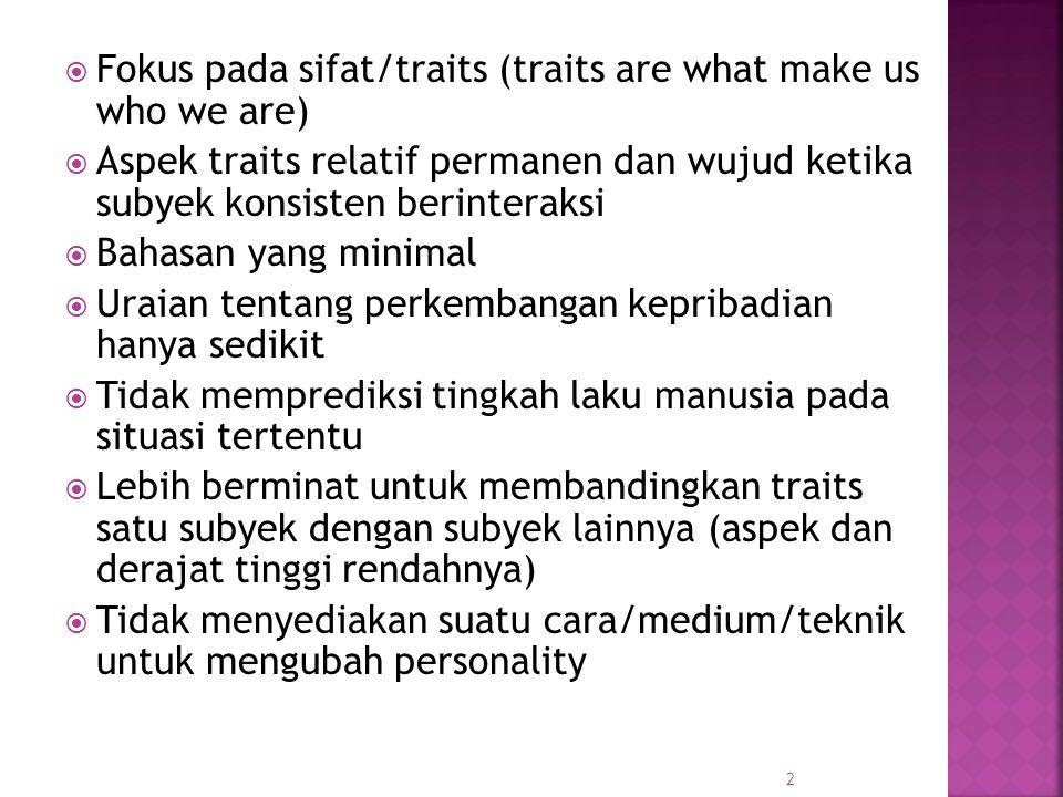  Fokus pada sifat/traits (traits are what make us who we are)  Aspek traits relatif permanen dan wujud ketika subyek konsisten berinteraksi  Bahasa