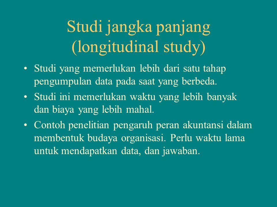 Studi jangka panjang (longitudinal study) Studi yang memerlukan lebih dari satu tahap pengumpulan data pada saat yang berbeda. Studi ini memerlukan wa