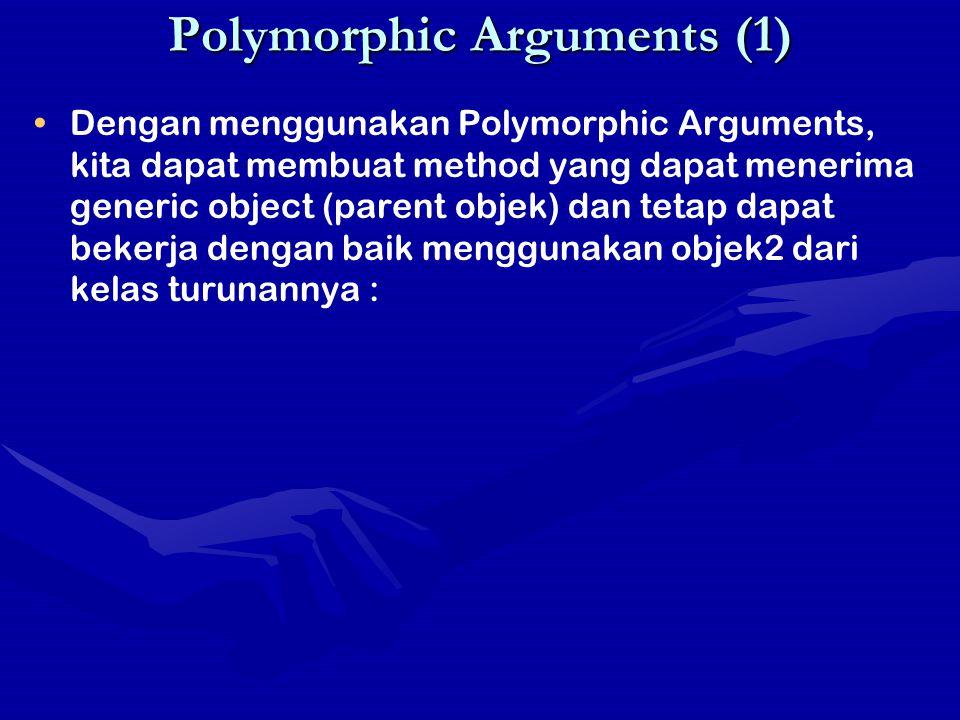Polymorphic Arguments (1) Dengan menggunakan Polymorphic Arguments, kita dapat membuat method yang dapat menerima generic object (parent objek) dan te