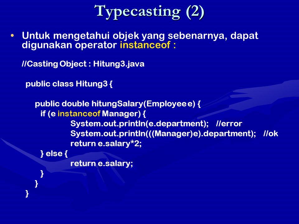 Typecasting (2) Untuk mengetahui objek yang sebenarnya, dapat digunakan operator instanceof : //Casting Object : Hitung3.java public class Hitung3 { p