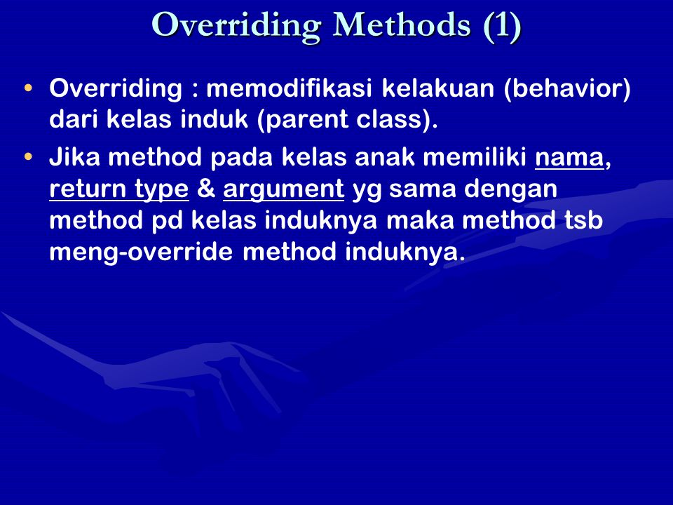 Overriding Methods (1) Overriding : memodifikasi kelakuan (behavior) dari kelas induk (parent class). Jika method pada kelas anak memiliki nama, retur